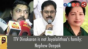 TTV Dinakaran is not Jayalalithaa's family: Nephew Deepak ...