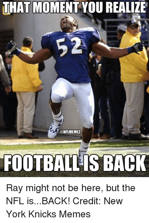 Football Is Back Meme - that moment you realize ihat real12e nflmemez football is back ray might not be here but the nfl