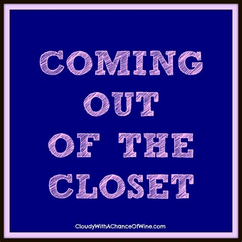 Come Out Of Closet by Coming Out Of The Closet Cloudy With A Chance Of Wine