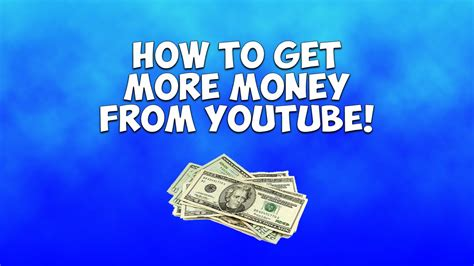 How To Get More Money From Your Youtube Videos 2015