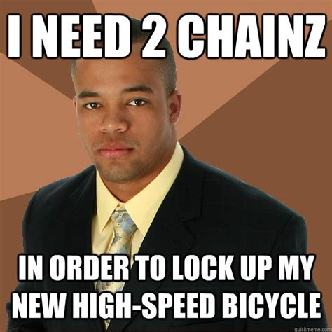 Lock It Up Meme - i need 2 chainz in order to lock up my new high speed bicycle successful black man quickmeme