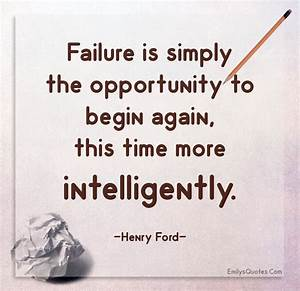 Failure, Is, Simply, The, Opportunity, To, Begin, Again, This