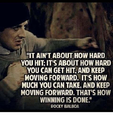 Rocky Memes - it ain t about how hard you hit it s about how hard you can get hit and keep moving forward itis