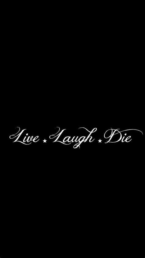 live laugh die iphone wallpaper black aesthetic