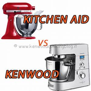 Meglio KitchenAid o Kenwood Cooking Chef differenze, quale scegliere ? Kenwood Cooking Blog