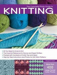 Complete Photo Guide  The Complete Photo Guide To Knitting