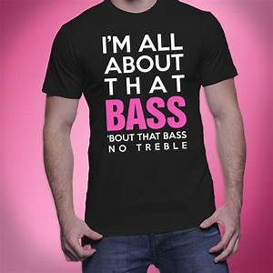 I'm All About That Bass: Men's Tee Shirt