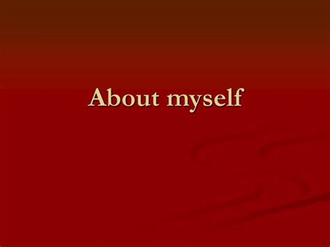PPT - About myself PowerPoint Presentation - ID:5797438