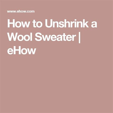 how to unshrink a sweater 1000 ideas about wool sweaters on pinterest sweater mittens recycled sweaters and wool sweaters