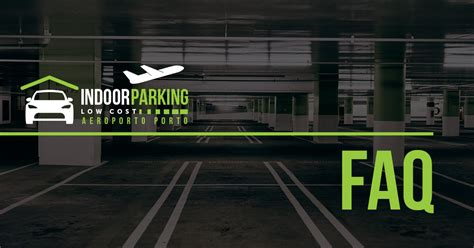 parque low cost aeroporto porto faq s indoor parking low cost parque low cost