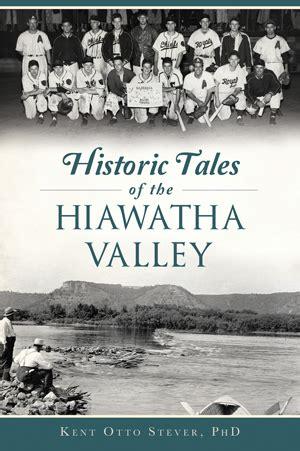 historic tales   hiawatha valley  kent otto stever