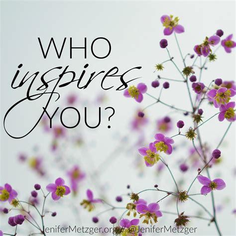 Jenifer Metzger : Who Inspires You {Giveaway}