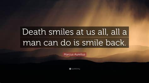 marcus aurelius quote death smiles      man