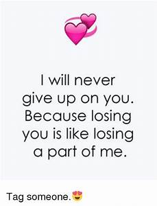 I Will Never Give Up on You Because Losing You Is Like ...