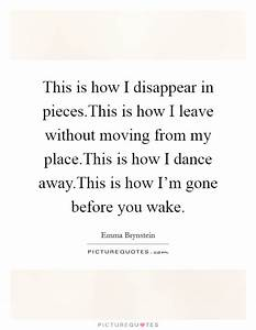 This is how I disappear in pieces.This is how I leave ...