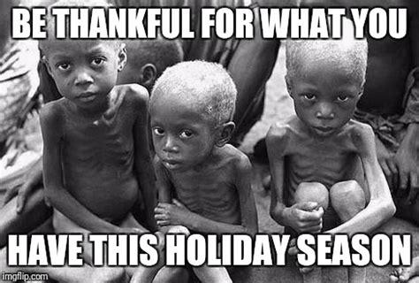 Starving Child Meme - starving children imgflip