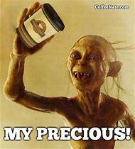 Gollum My Precious Coffee Meme