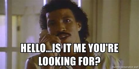 Hello Is It Me You Re Looking For Meme - hello is it me you re looking for meme 28 images hello is it me you re looking for by