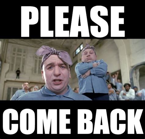 Come Back Meme - please dr evil and mini me meme on memegen
