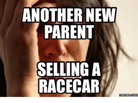 New Parent Meme - another new parent selling a racecar memescom racecar meme on sizzle