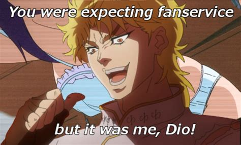 Dio Meme - image 754607 it was me dio know your meme