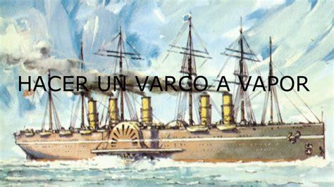 Barco De Vapor Antiguo by Hacer Un Barco A Vapor Youtube