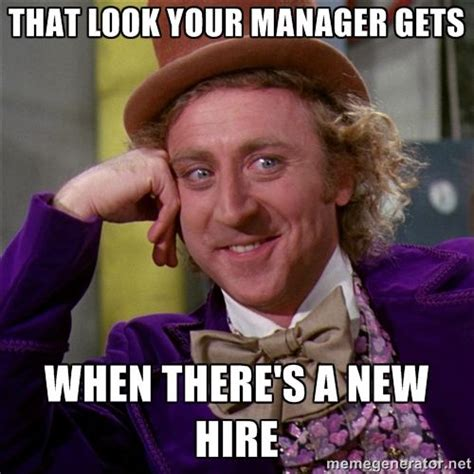 Meme Manager - supervisor meme willywonka that look your manager gets when there s a new hire working 9