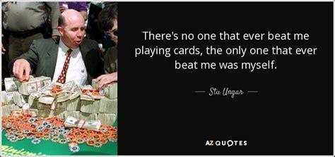 Top 6 Quotes By Stu Ungar  Az Quotes