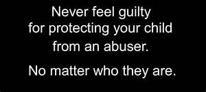 Never feel guilty for protecting your child from an abuser ...