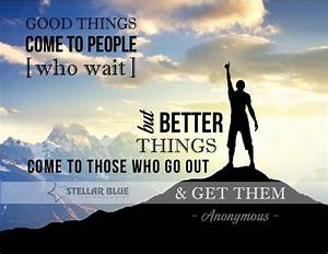 """""""Good things comes to those who wait, but better things ..."""