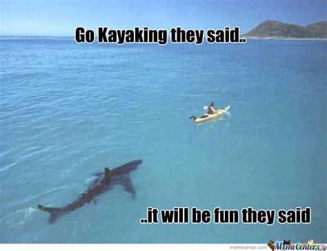Kayaking Memes - go kayaking they said by davidlovesmen meme center