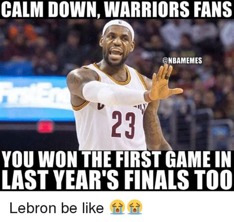 Nba Finals Memes - calm down warriors fans you won the first game in last year s finals too lebron be like be