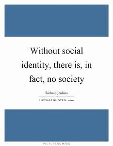 Without social ... Identity And Society Quotes