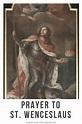 Prayer to St. Wenceslaus   Prayers, St wenceslaus, You are ...