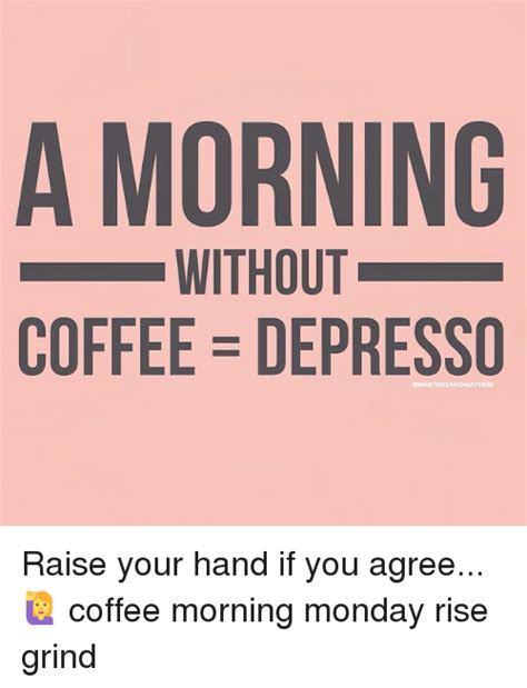There is no prank more evil than giving someone decaf when they're expecting regular. A MORNING WITHOUT COFFEE DEPRESSO eMARTINISANDMAYHEM Raise Your Hand if You Agree 🙋 Coffee ...