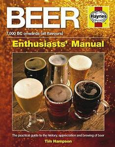 Beer Manual The Practical Guide To The History