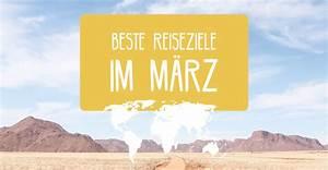 Beste Reiseziele Im Februar : die besten reiseziele im m rz wohin soll ich reisen ~ A.2002-acura-tl-radio.info Haus und Dekorationen