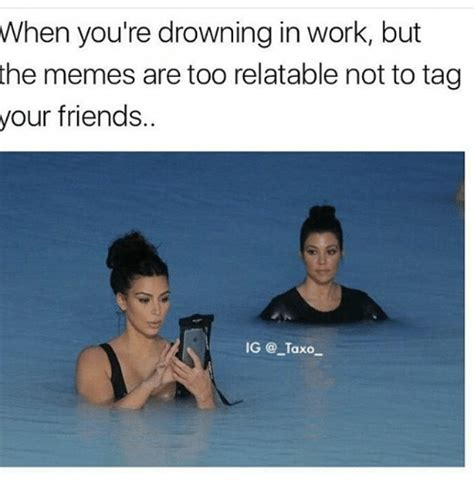 Your And You Re Meme - when you re drowning in work but the memes are too relatable not to tag your friends ig taxo
