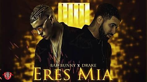 Eres Mia-bad Buny Ft Drake