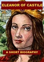 Eleanor of Castile, Queen of Edward I - A Short Biography ...