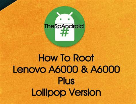 Tutorial Root Lenovo A6000 cara root hp lenovo a6000 a6000 plus versi lolipop