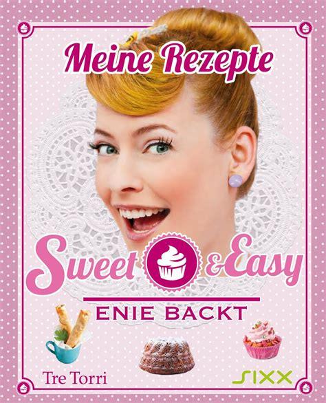 Enie De Meiklokjes Bei Mir Gibt Es Viel Zu Entdecken by Sweet Easy Enie Backt Kochb 252 Cher