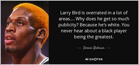 dennis rodman quote larry bird  overrated   lot