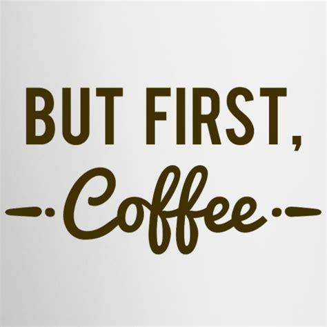 But First Coffee Mug   Spreadshirt