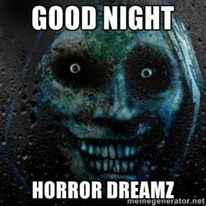 Scary Goodnight Meme - good night horror dreamz scary good night night pics pinterest night good night and horror