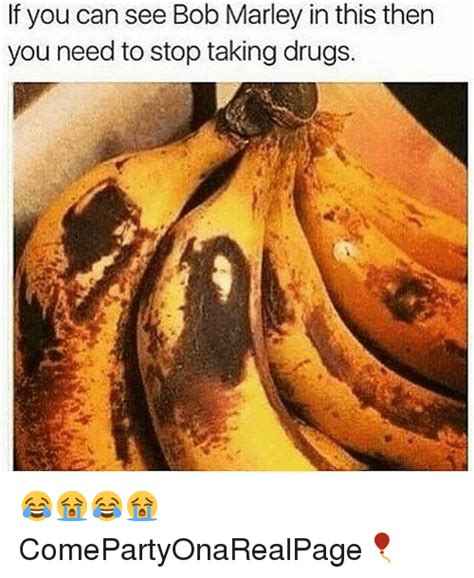 You Need To Stop Meme - if you can see bob marley in this then you need to stop taking drugs comepartyonarealpage
