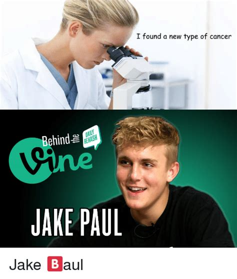 Jake Paul Memes - i found a new type of cancer behind jake paul cancer meme on me me