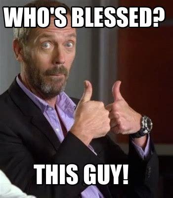 Blessed Meme - meme creator who s blessed this guy meme generator at memecreator org