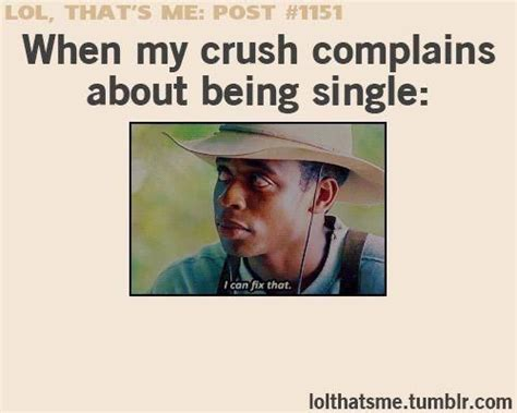Being Single Memes - when my crush complains about being single i m like makes me giggle pinterest crushes