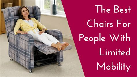 the best chairs for with limited mobility the